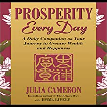 Prosperity Every Day: A Daily Companion on Your Journey to Greater Wealth and Happiness (       UNABRIDGED) by Julia Cameron, Emma Lively Narrated by Karen Saltus