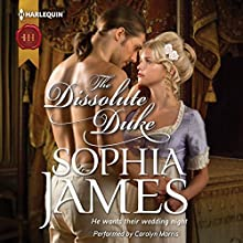 The Dissolute Duke: Wellinghams, Book 4 Audiobook by Sophia James Narrated by Carolyn Morris