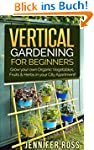 Vertical Gardening: Grow your own Org...