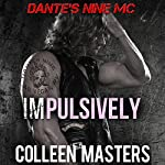Impulsively: Dante's Nine MC, Volume 3 | Colleen Masters