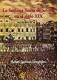 img - for SEMANA SANTA DE SEVILLA EN EL SIGLO XIX, LA book / textbook / text book