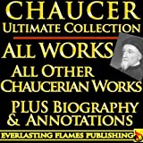 img - for CHAUCER COMPLETE WORKS ULTIMATE COLLECTION - Geoffrey Chaucer's poems, poetry, stories, tales, major and minor works, with all additional Chaucerian Works PLUS ANNOTATIONS and BIOGRAPHY [Annotated] book / textbook / text book