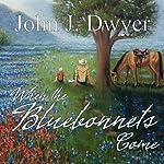 When the Bluebonnets Come | John J. Dwyer