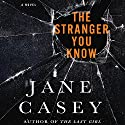 The Stranger You Know (       UNABRIDGED) by Jane Casey Narrated by Sarah Coomes