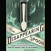The Disappearing Spoon: And Other True Tales of Madness, Love, and the History of the World from the Periodic Table of the Elements | [Sam Kean]