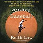Smart Baseball: The Story Behind the Old Stats That Are Ruining the Game, the New Ones That Are Running It, and the Right Way to Think About Baseball Hörbuch von Keith Law Gesprochen von: Mike Chamberlain