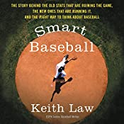 Smart Baseball: The Story Behind the Old Stats That Are Ruining the Game, the New Ones That Are Running It, and the Right Way to Think About Baseball | [Keith Law]