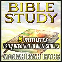 Bible Study: 8 Minutes Daily Devotion to Bible Studies with Jesus & for Someone Like You Audiobook by Adrian Ryan Lyons Narrated by Michael Hanko