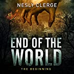 End of the World: The Beginning | Nesly Clerge