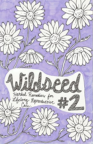 Wildseed Feminism #2: Herbal Remedies For Lifelong Reproductive Care