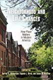 img - for Neighborhood and Life Chances: How Place Matters in Modern America (The City in the Twenty-First Century) book / textbook / text book