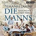 Die Manns: Geschichte einer Familie Hörbuch von Tilmann Lahme Gesprochen von: Christian Baumann