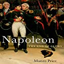 Napoleon: The End of Glory (       UNABRIDGED) by Munro Price Narrated by John Lee