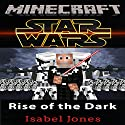 Minecraft: Star Wars: Rise of the Dark Order Audiobook by Isabel Jones Narrated by William Turbett