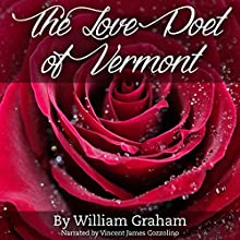 The Love Poet of Vermont (       UNABRIDGED) by William Graham Narrated by Vincent James Cozzolino