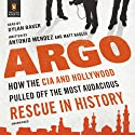 Argo: How the CIA and Hollywood Pulled Off the Most Audacious Rescue in History (       UNABRIDGED) by Antonio Mendez, Matt Baglio Narrated by Dylan Baker