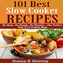 101 Best Slow Cooker Recipes: No Mess, No Hassle, No Worries: The Perfect Way to a Perfect Meal (       UNABRIDGED) by Donna K Stevens Narrated by Jana Ketch