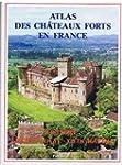 Atlas des ch�teaux forts en France. H...