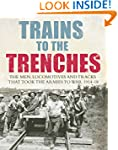 Trains to the Trenches: The Men, Loco...