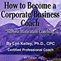 How to Become a Corporate/Business Coach Audiobook by Lyn Kelley Narrated by Lyn Kelley