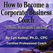 How to Become a Corporate/Business Coach | [Lyn Kelley]