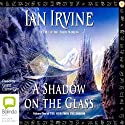 A Shadow on the Glass: The View From the Mirror Quartet, Book 1 (       UNABRIDGED) by Ian Irvine Narrated by Grant Cartwright