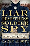 img - for Liar, Temptress, Soldier, Spy: Four Women Undercover in the Civil War book / textbook / text book