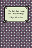 The Tell-Tale Heart and Other Writings Edgar Allan Poe