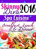 Skinny Diva 2016 Extreme Weight Loss Spa Cuisine Very Low and Zero Calorie Breakfast, Lunch & Dinner Recipes Cookbook