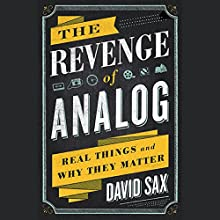 The Revenge of Analog: Real Things and Why They Matter Audiobook by David Sax Narrated by David Sax