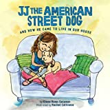 img - for JJ The American Street Dog and How He Came to Live in Our House book / textbook / text book