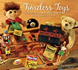 Timeless Toys: Classic Toys and the Playmakers Who Created Them (0740755714) by Tim Walsh