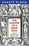 The Shadow of a Great Rock: A Literary Appreciation of the King James Bible (0300166834) by Bloom, Harold