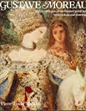 Gustave Moreau: With a Catalogue of the Finished Paintings, Watercolors, and Drawings