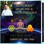 Mind-Body Medicine & Healthology: Mind-Body-Spirit Science & Practice | Dr. Jason Liu MD/PhD
