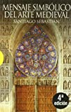 img - for Mensaje simbolico del arte medieval / Symbolic message of medieval art: Arquitectura, liturgia e iconografia / Architecture, Liturgy and Iconography (Spanish Edition) book / textbook / text book