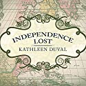 Independence Lost: Lives on the Edge of the American Revolution (       UNABRIDGED) by Kathleen DuVal Narrated by Susan Boyce