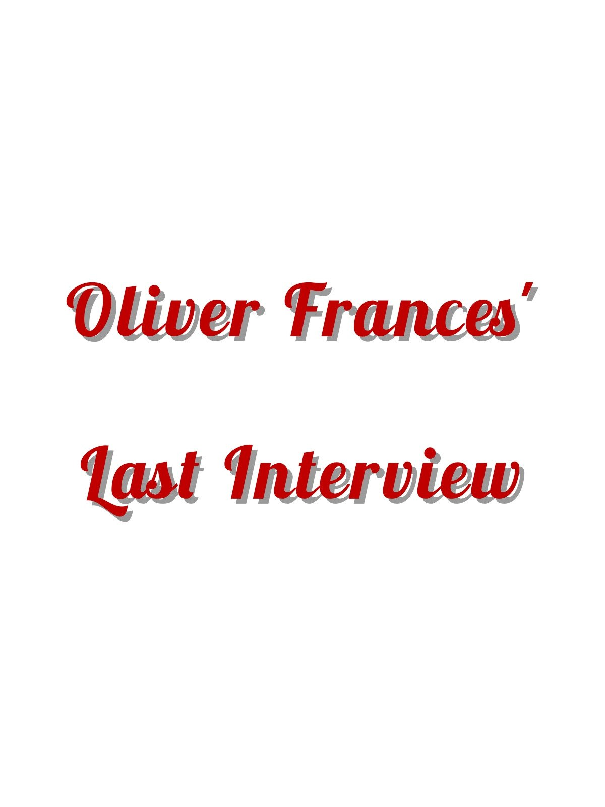 Oliver Frances' Last Interview