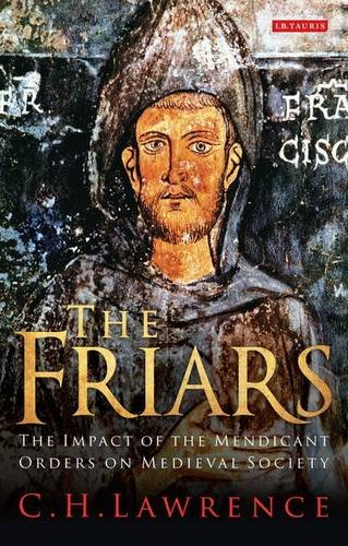 The Friars: The Impact of the Mendicant Orders on Medieval Society PDF