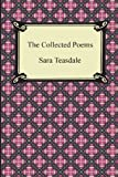 The Collected Poems of Sara Teasdale (Sonnets to Duse and Other Poems, Helen of Troy and Other Poems, Rivers to the Sea, Love Songs, and Flame and Shadow) by Teasdale, Sara (2012) Paperback