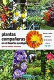 Plantas Compañeras En El Huerto Ecológico. Guía De Cultivos (Guías para la Fertilidad de la Tierra)