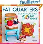 Fat Quarters: Small Fabrics, More Tha...