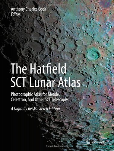 The Hatfield Sct Lunar Atlas: Photographic Atlas For Meade, Celestron, And Other Sct Telescopes: A Digitally Re-Mastered Edition