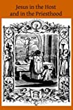 img - for Jesus in the Host and in the Priesthood: Chapters Excerpted from the Life of the Reverend Mother St. Teresa of Jesus, Abbess of the Convent of the Poor Clares, at Lavaur book / textbook / text book