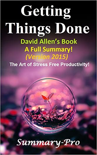 Getting Things Done: David Allen's Book-- A Full Summary!(Version 2015) -- The Art of Stress Free Productivity! (Getting Things Done: A Full Summary-- ... Book, Planner, Paperback, Audio, Summary)