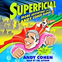 Superficial: More Adventures from the Andy Cohen Diaries Audiobook by Andy Cohen Narrated by Andy Cohen