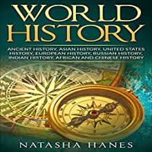 World History: Ancient History, Asian History, United States History, European History, Russian History, Indian History, African History Audiobook by Natasha Hanes Narrated by Mark Rossman
