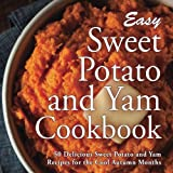 Easy Sweet Potato and Yam Cookbook: 50 Delicious Sweet Potato and Yam Recipes for the Cool Autumn Months
