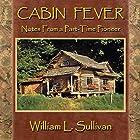 Cabin Fever: Notes from a Part-Time Pioneer Hörbuch von William L. Sullivan Gesprochen von: William L. Sullivan