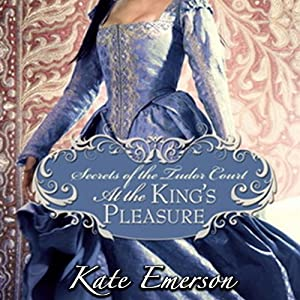 At the King's Pleasure: Secrets of the Tudor Court #4 | [Kate Emerson]